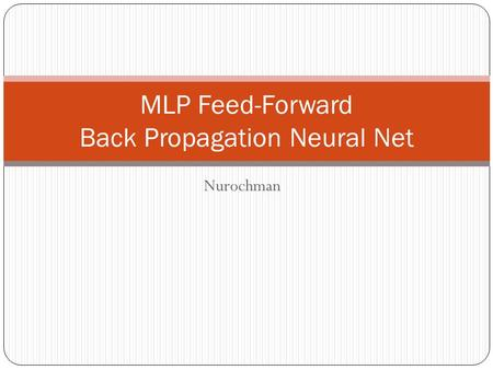 Nurochman MLP Feed-Forward Back Propagation Neural Net.