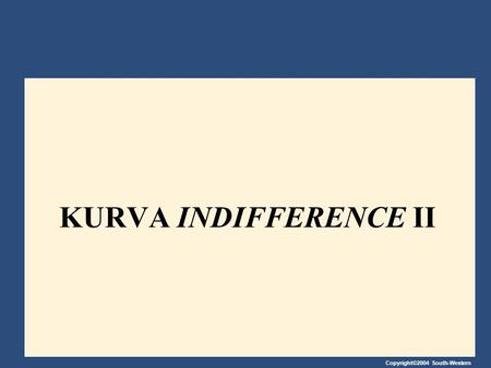 Copyright©2004 South-Western KURVA INDIFFERENCE II.
