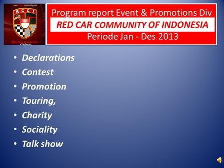 Program report Event & Promotions Div Periode Jan - Des 2013 Declarations Contest Promotion Touring, Charity Sociality Talk show RED CAR COMMUNITY OF INDONESIA.