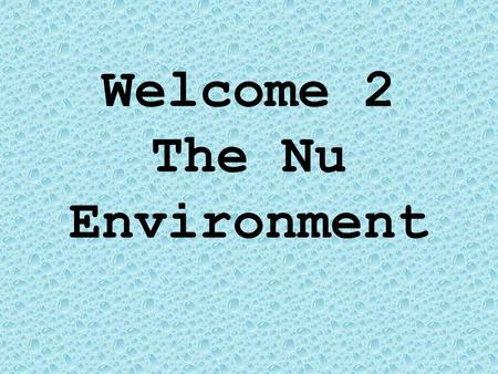 Welcome 2 The Nu Environment