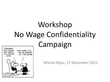 Workshop No Wage Confidentiality Campaign Wisma Hijau, 17 Desember 2011.
