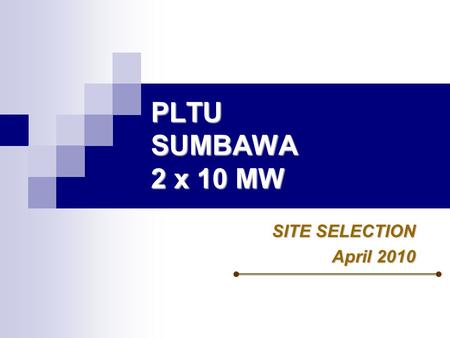 PLTU SUMBAWA 2 x 10 MW SITE SELECTION April 2010.