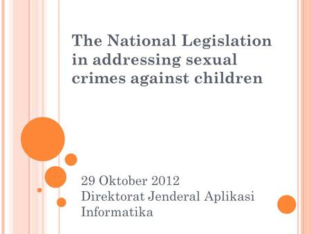 The National Legislation in addressing sexual crimes against children 29 Oktober 2012 Direktorat Jenderal Aplikasi Informatika.