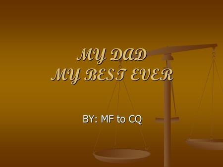MY DAD MY BEST EVER BY: MF to CQ.