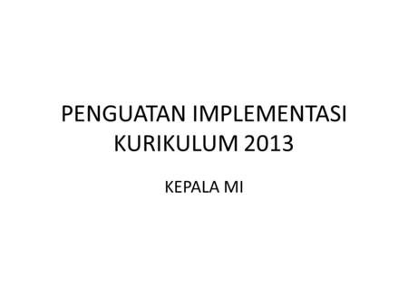 PENGUATAN IMPLEMENTASI KURIKULUM 2013