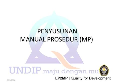 PENYUSUNAN MANUAL PROSEDUR (MP) 8/23/20141 LP2MP | Quality for Development.