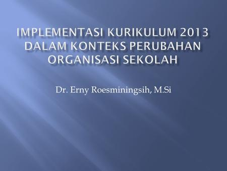 Dr. Erny Roesminingsih, M.Si. A problem is good, without a problem, there will not be improvement problem is a mountain of treasure.