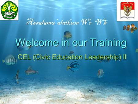 Welcome in our Training CEL (Civic Education Leadership) II Assalamu'alaikum Wr. Wb.