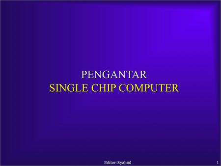 Editor: Syahrul1 PENGANTAR SINGLE CHIP COMPUTER. Editor: Syahrul2 IC DIP (Dual in line package) SOIC (small-outline IC) PLCC (Plastic Leaded Chip Carrier)
