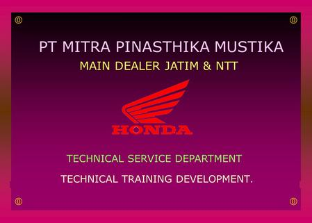 PT MITRA PINASTHIKA MUSTIKA MAIN DEALER JATIM & NTT TECHNICAL SERVICE DEPARTMENT TECHNICAL TRAINING DEVELOPMENT.  