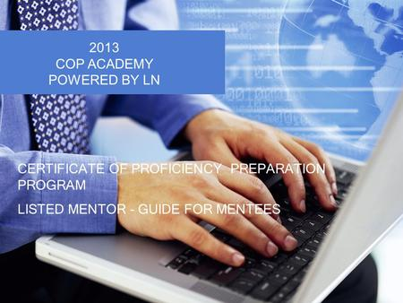 CERTIFICATE OF PROFICIENCY PREPARATION PROGRAM LISTED MENTOR - GUIDE FOR MENTEES 2013 COP ACADEMY POWERED BY LN.