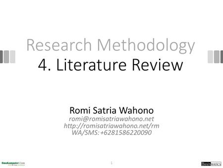 Research Methodology 4. Literature Review Romi Satria Wahono  WA/SMS: +6281586220090 1.