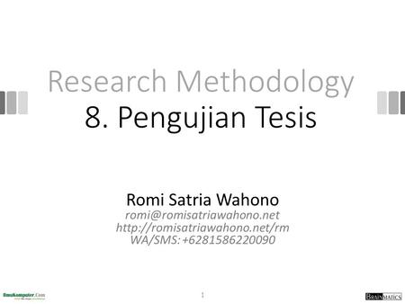 Research Methodology 8. Pengujian Tesis Romi Satria Wahono  WA/SMS: +6281586220090 1.