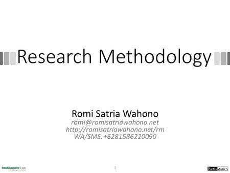 Romi@romisatriawahono.net Research Methodology Romi Satria Wahono romi@romisatriawahono.net http://romisatriawahono.net/rm WA/SMS: +6281586220090 http://romisatriawahono.net.