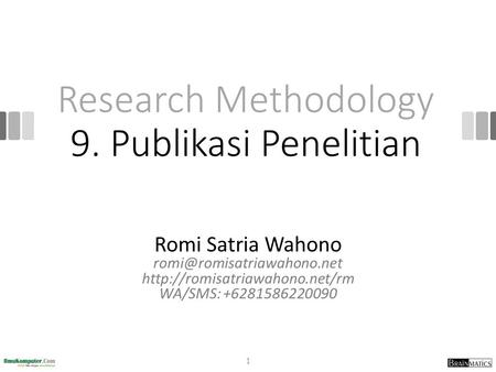 Research Methodology 9. Publikasi Penelitian Romi Satria Wahono  WA/SMS: +6281586220090 1.