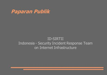 Paparan Publik ID-SIRTII Indonesia - Security Incident Response Team on Internet Infrastructure.