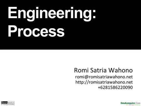 Software Engineering: Process Romi Satria Wahono  +6281586220090.