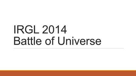 IRGL 2014 Battle of Universe. Apa sih itu IRGL ? INFORMATIC RALLY GAMES AND LOGIC.