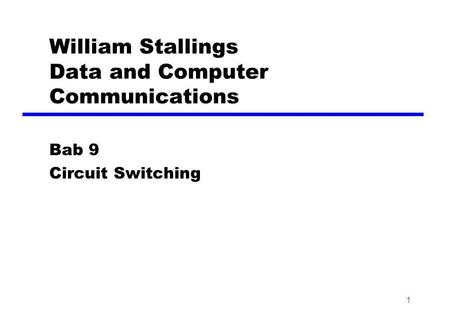 William Stallings Data and Computer Communications Bab 9 Circuit Switching 1.