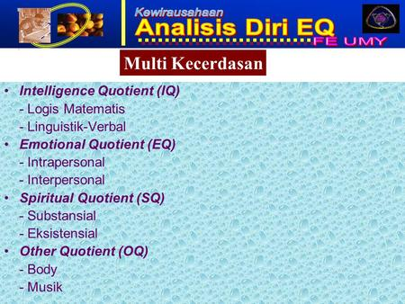 1 Intelligence Quotient (IQ) - Logis Matematis - Linguistik-Verbal Emotional Quotient (EQ) - Intrapersonal - Interpersonal Spiritual Quotient (SQ) - Substansial.