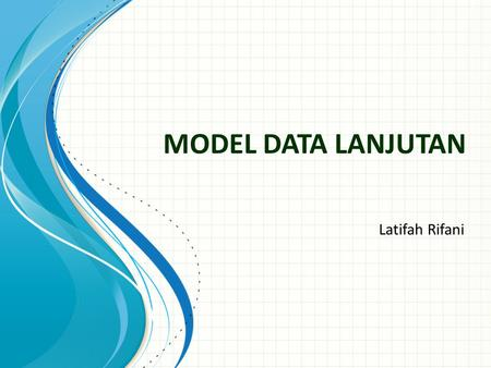 MODEL DATA LANJUTAN Latifah Rifani