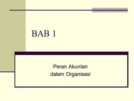 BAB 1 Peran Akuntan dalam Organisasi. To accompany Cost Accounting 12e, by Horngren/Datar/Foster. Copyright © 2006 by Pearson Education. All rights reserved.