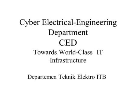 Cyber Electrical-Engineering Department CED Towards World-Class IT Infrastructure Departemen Teknik Elektro ITB.