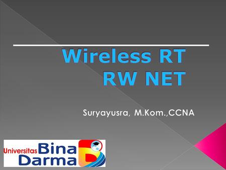 Wireless RT RW NET Suryayusra, M.Kom.,CCNA.