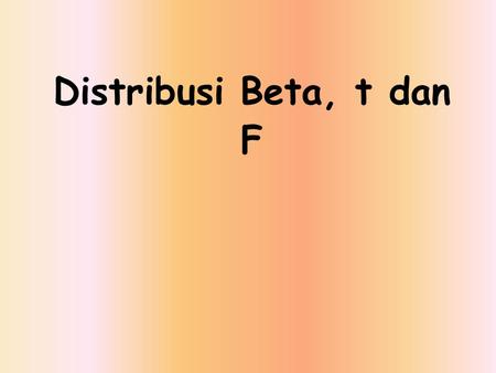 Distribusi Beta, t dan F.