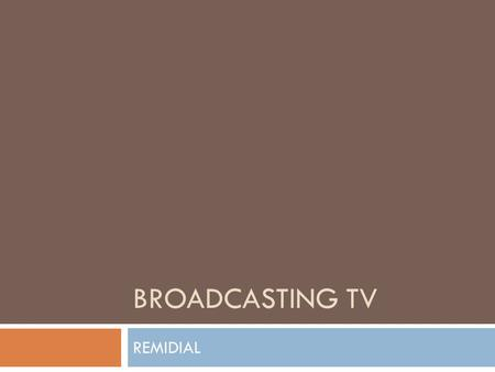BROADCASTING TV REMIDIAL.