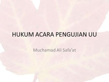 HUKUM ACARA PENGUJIAN UU Muchamad Ali Safa'at. ISTILAH Judicial Review  Toetsingrecht Legislative Review Executive Review JUDIAL REVIEW CONSTITUTIONALREVIEW.