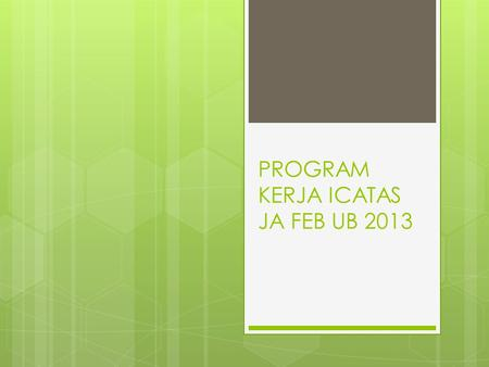 PROGRAM KERJA ICATAS JA FEB UB 2013