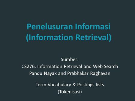 Penelusuran Informasi (Information Retrieval) Sumber: CS276: Information Retrieval and Web Search Pandu Nayak and Prabhakar Raghavan Term Vocabulary &