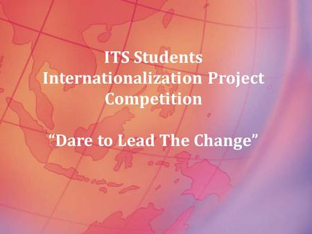 "ITS Students Internationalization Project Competition ""Dare to Lead The Change"""