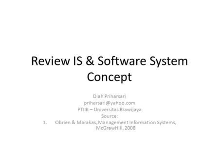 Review IS & Software System Concept Diah Priharsari PTIIK – Universitas Brawijaya Source: 1.Obrien & Marakas, Management Information.