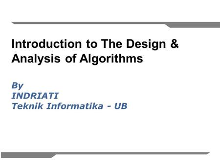 Introduction to The Design & Analysis of Algorithms By INDRIATI Teknik Informatika - UB.