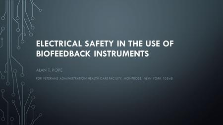 ELECTRICAL SAFETY IN THE USE OF BIOFEEDBACK INSTRUMENTS ALAN T. POPE FDR VETERANS ADMINISTRATION HEALTH CARE FACILITY, MONTROSE, NEW YORK 10548.