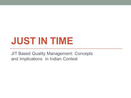 JUST IN TIME JIT Based Quality Management: Concepts and Implications in Indian Context.