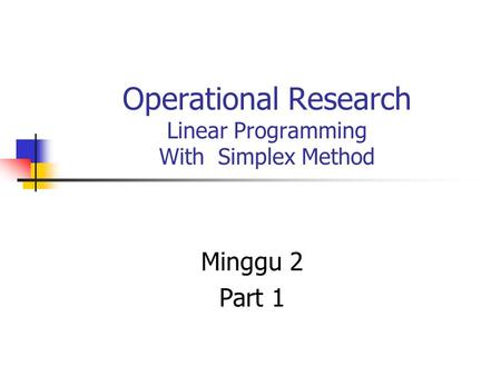 Operational Research Linear Programming With Simplex Method Minggu 2 Part 1.