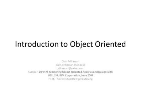 Introduction to Object Oriented Diah Priharsari  Sumber: DEV475 Mastering Object-Oriented Analysis and Design.