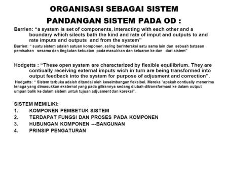 "ORGANISASI SEBAGAI SISTEM PANDANGAN SISTEM PADA OD : Barrien: ""a system is set of components, interacting with each other and a boundary which silects."