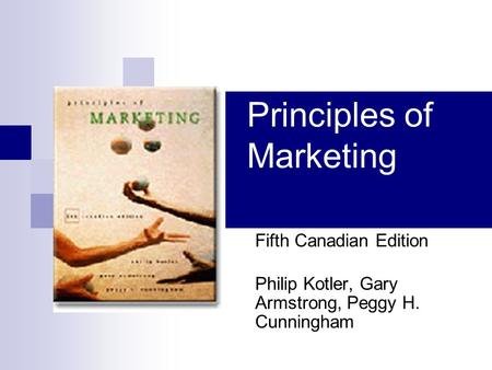 Principles of Marketing Fifth Canadian Edition Philip Kotler, Gary Armstrong, Peggy H. Cunningham.