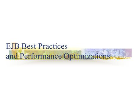 EJB Best Practices and Performance Optimizations.