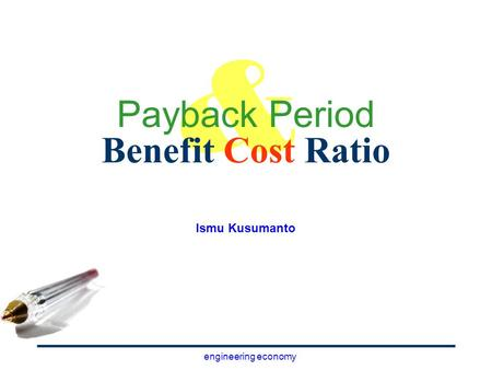 & Payback Period Benefit Cost Ratio Ismu Kusumanto.