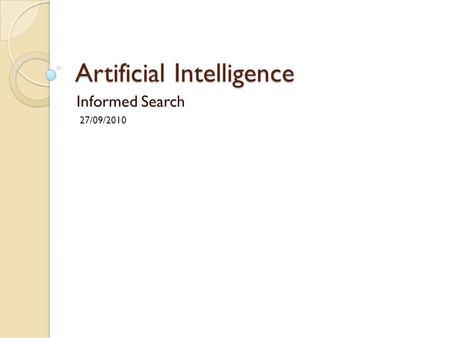 Artificial Intelligence Informed Search 27/09/2010.