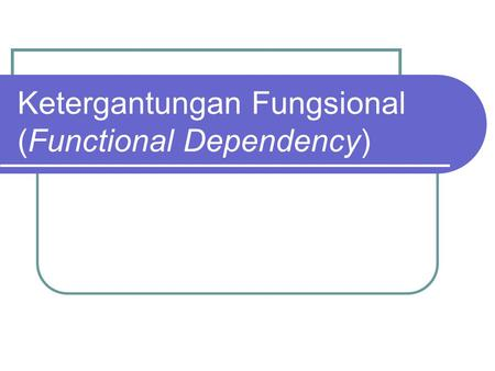 Ketergantungan Fungsional (Functional Dependency).
