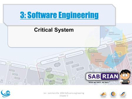 3: Software Engineering Critical System ian sommerville 2004 Software engineering chapter 3.
