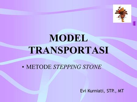 MODEL TRANSPORTASI METODE STEPPING STONE Evi Kurniati, STP., MT.