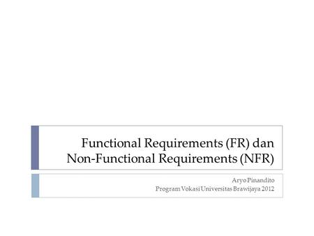 Functional Requirements (FR) dan Non-Functional Requirements (NFR) Aryo Pinandito Program Vokasi Universitas Brawijaya 2012.