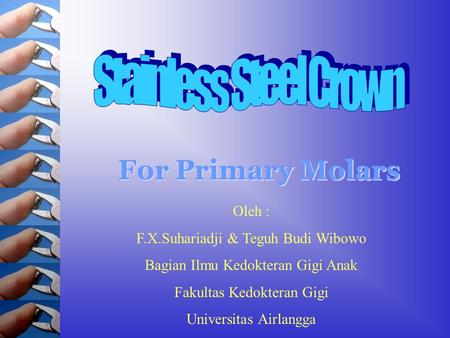 For Primary Molars Stainless Steel Crown Oleh :